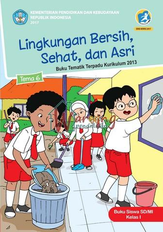 Buku Siswa - Tema 6: Lingkungan Bersih, Sehat, dan Asri Kelas 1